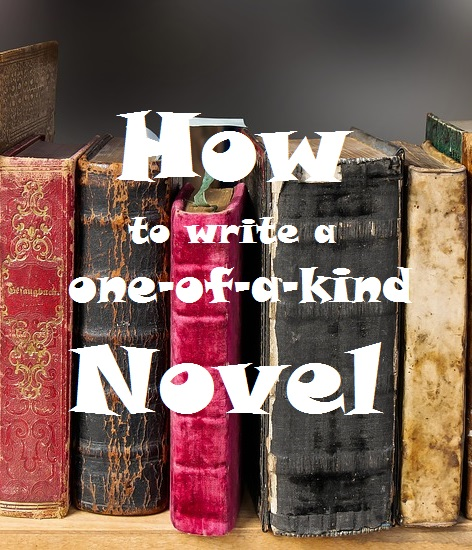 How to Write a One-Of-A-Kind Novel