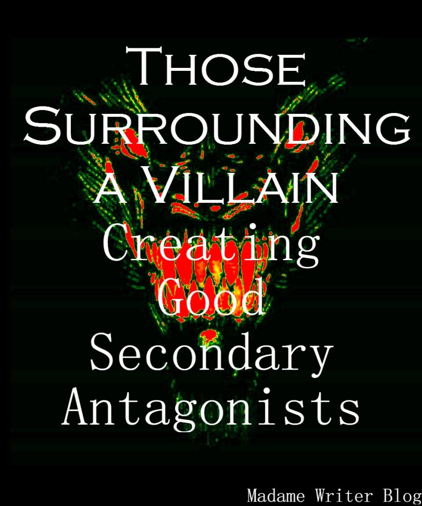 Those Surrounding a Villain: Creating Good SecondaryAntagonists