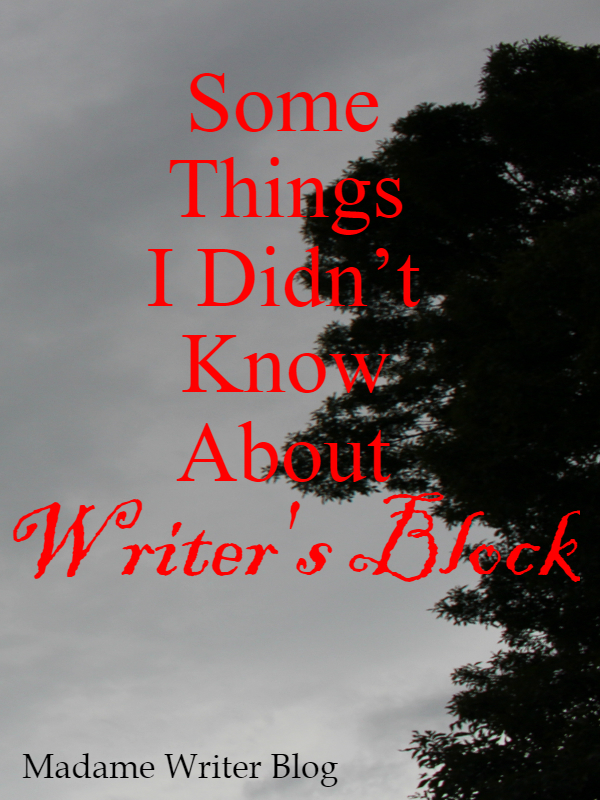 Some Things I Didn't Know About Writer's Block
