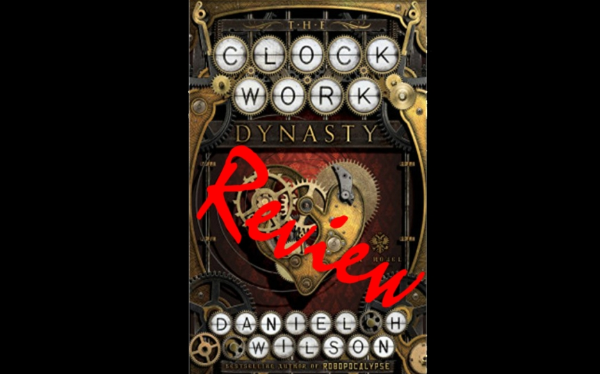 Book Review: The Clockwork Dynasty by Daniel H. Wilson