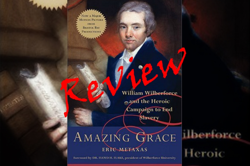 Book Review: Amazing Grace: William Wilberforce and the Heroic Campaign to End Slavery by EricMetaxas