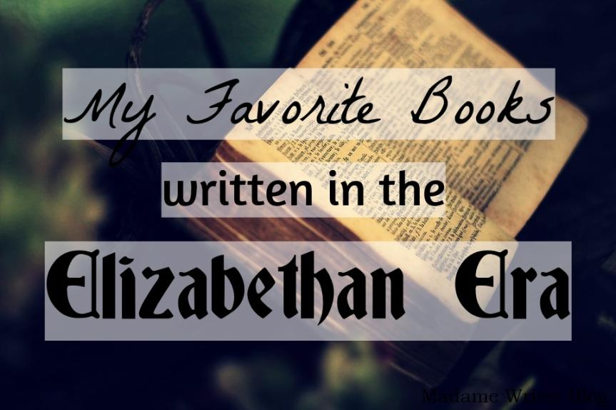 My Favorite Books Written in the ElizabethanEra