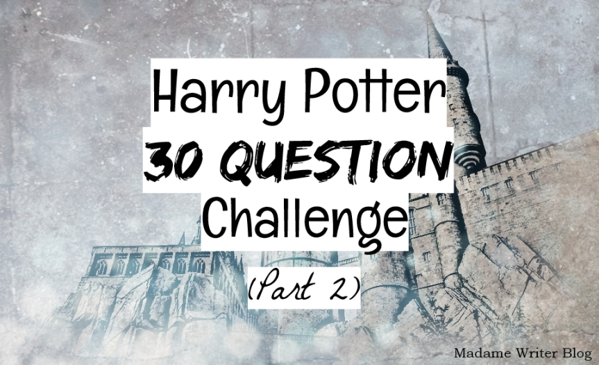Harry Potter 30 Question Challenge (Part 2)