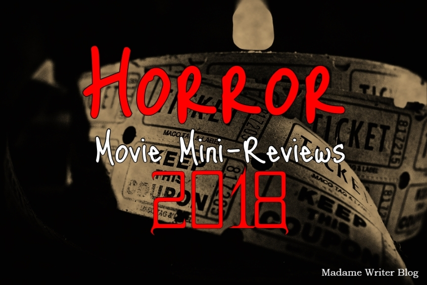 Horror Movies Mini-Reviews, 2018