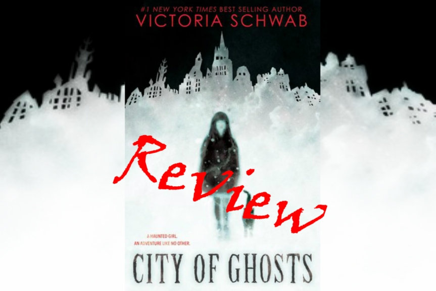 Book Review: City of Ghosts by Victoria Schwab