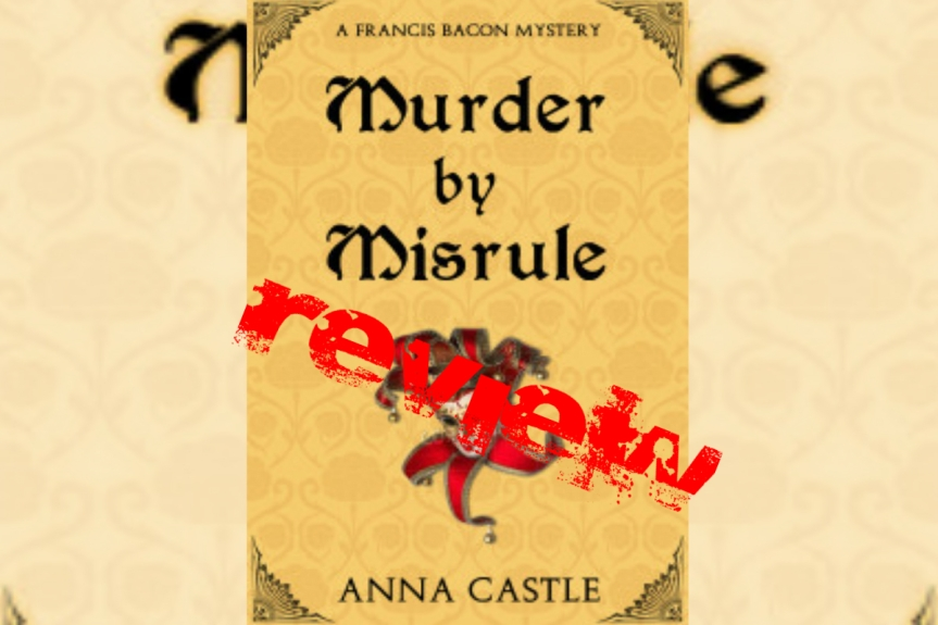 Indie Book Review: Murder by Misrule by Anna Castle